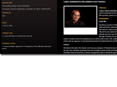 More than 660 informative Millennium Cast Profiles about your favorite actors, featuring all series regulars, guest stars & uncredited cast members.